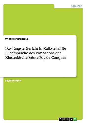 Das Jüngste Gericht in Kalkstein. Die Bildersprache des Tympanons der Klosterkirche Sainte-Foy de Conques (German Edition)