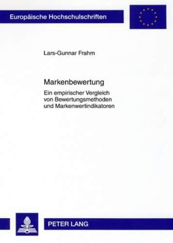 Markenbewertung: Ein empirischer Vergleich von Bewertungsmethoden und Markenwertindikatoren (Europäische Hochschulschriften / European University ... / Série 5: Sciences économiques, Band 3045)
