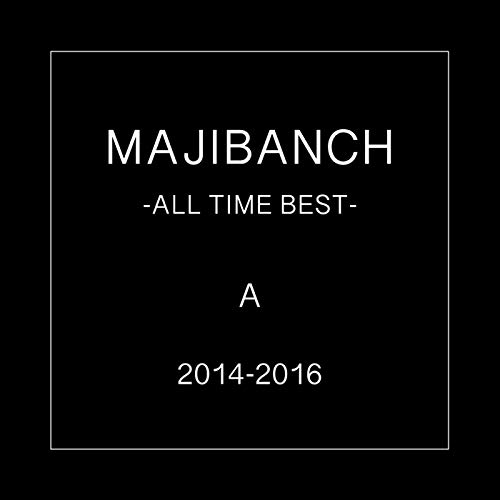 MAJIBANCH -ALL TIME BEST- A 2014-2016