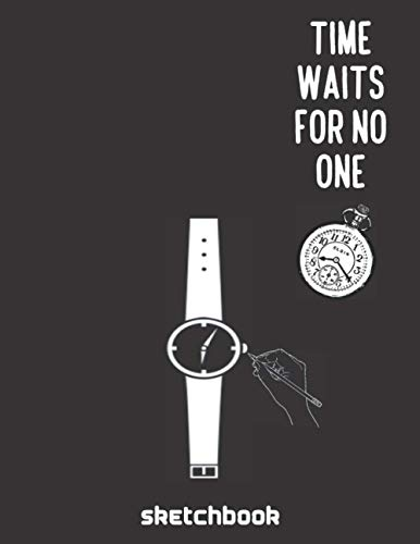 Time waits for no one sketchbook: watch ideas sketchbook for designers men & women /practicing your wrist watch design templates/designing sketching ... automatic, digital, quartez, led..)
