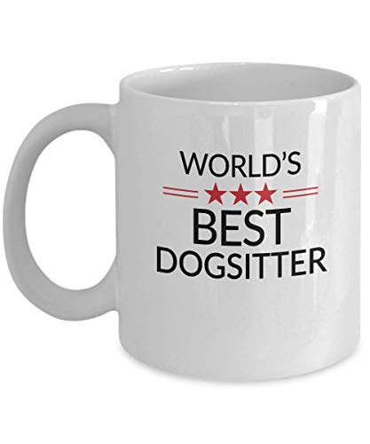 Dogsitter Gift Funny Coffee Mug World's Best - Dog Lover Christmas Birthday Gag - Women Men Tea Cup 11 oz or Large 11 oz M2B1129