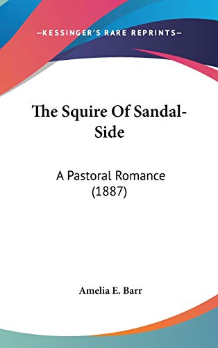 The Squire of Sandal-side: A Pastoral Romance: A Pastoral Romance (1887)