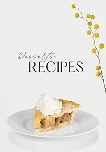 Desserts Recipes: blank journal, cookbook for recording your...