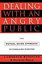 Dealing With an Angry Public (10) by Susskind, Lawrence - Field, Patrick [Paperback (2010)]