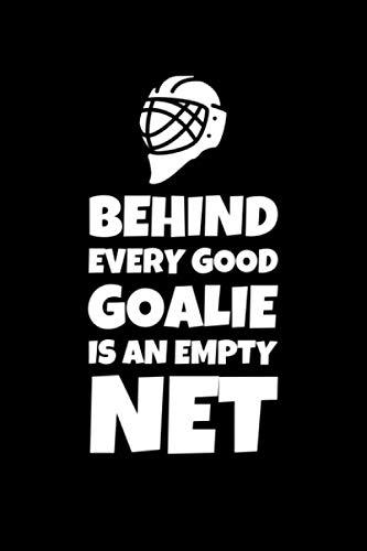 Behind Every Good Goalie Is An Empty Net: Notizbuch Journal Tagebuch 100 linierte Seiten | 6x9 Zoll (ca. DIN A5)