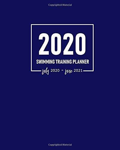 Swimming Training Planner 2020 July 2020-June 2021: Swim Team (Coach, Swimmer, Parent, Athletic Coordinator) Calendar to Schedule Training Sessions ... with Address Pages for Team's Contact Details