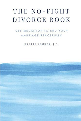 The No-Fight Divorce Book: Use Mediation to Save Money, Reduce Conflict, and End Your Marriage without Fighting