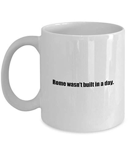 N\A Taza de café clásica: Roma no se construyó en un día. - ¡Gran Regalo para Tus Amigos y colegas! - Blanco de 11 oz