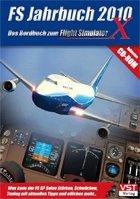 FS Jahrbuch 2010 - Das Bordbuch zum Flight Simulator X: Was kann der FS X? Seine Stärken, Schwächen, Tuning mit aktuellen Tipps und etliches mehr...