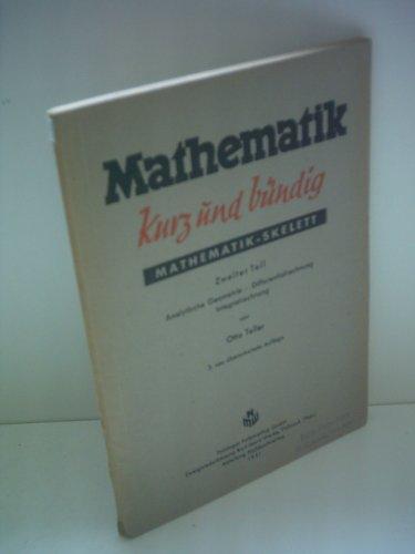 Otto Teller: Mathematik kurz und bündig - Mathematik-Skelett, zweiter Teil : Analytische Geometrie, Differentialrechnung, Integralrechnung