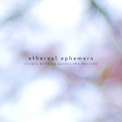 Slowly Drifting Across the Horizon (Ethereal Ephemera)