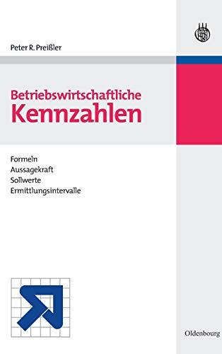 BWL Starter Kit: Betriebswirtschaftliche Kennzahlen: Formeln, Aussagekraft, Sollwerte, Ermittlungsintervalle