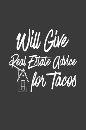 Real Estate Investing Books! - Will Give Real Estate Advice for Tacos: Realtor Blank Lined Journal for Real Estate Agents Investors Brokers and Loan Officers To Chronicle Adventures to Closing