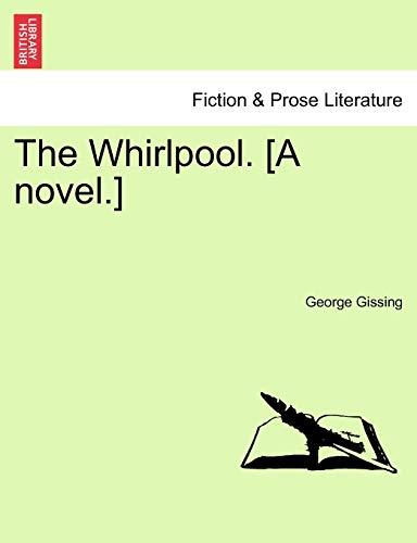 Gissing, G: Whirlpool. [A novel.]