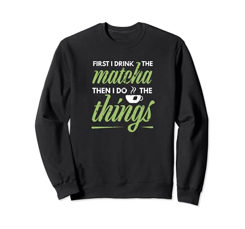 First I Drink The Matcha Tea Lover Gift Té verde matcha...