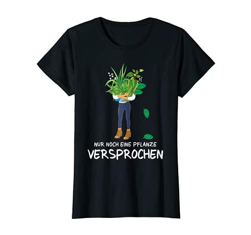 Gärtnerin Garten Chefin Floristin Nur noch eine Pflanze T-Shirt
