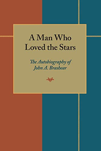 A Man Who Loved the Stars: The Autobiography of John A.Brashear
