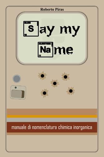 Say my name - manuale di nomenclatura chimica inorganica
