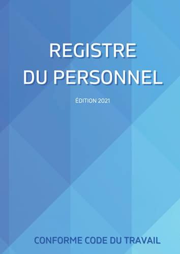 Registre du Personnel: Conforme Code du Travail édition 2021 avec Conseils pratiques et rappels réglementaires - 2 Parties Distinctes : Personnel et Stagiaires - 129 pages numérotées
