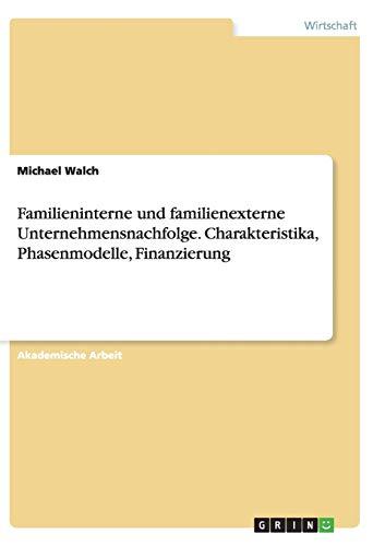 Familieninterne und familienexterne Unternehmensnachfolge. Charakteristika, Phasenmodelle, Finanzierung