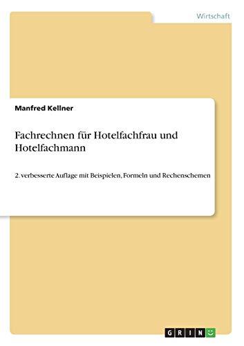 Fachrechnen für Hotelfachfrau und Hotelfachmann: 2. verbesserte Auflage mit Beispielen, Formeln und Rechenschemen
