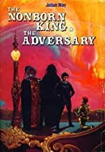 The Nonborn King and The Adversary - Book Club Edition. Volume Iii and Iv in the Saga of the Pliocene Exile (The Saga of t...