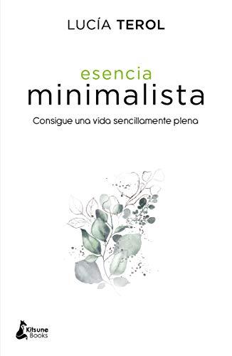 Esencia minimalista: Consigue una vida sencillamente plena (DESARROLLO PERSONAL)