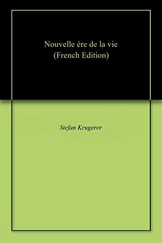 Nouvelle ère de la vie (French Edition)