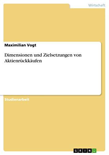 Dimensionen und Zielsetzungen von Aktienrückkäufen (German Edition)
