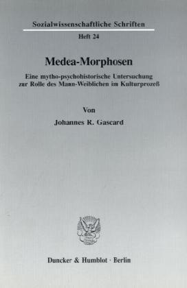 Medea-Morphosen.: Eine mytho-psychohistorische Untersuchung zur Rolle des Mann-Weiblichen im Kulturprozeß. (Sozialwissenschaftliche Schriften, Band 24)