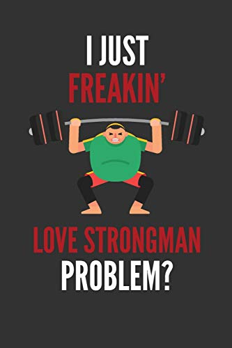 I Just Freakin' Love Strongman: Funny Strongman Gift Lined Notebook Journal 110 Pages
