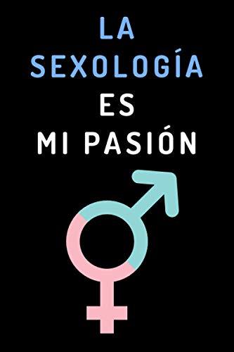 La Sexología Es Mi Pasión: Cuaderno Ideal Para Regalar A Tu Sexóloga Favorita - 120 Páginas