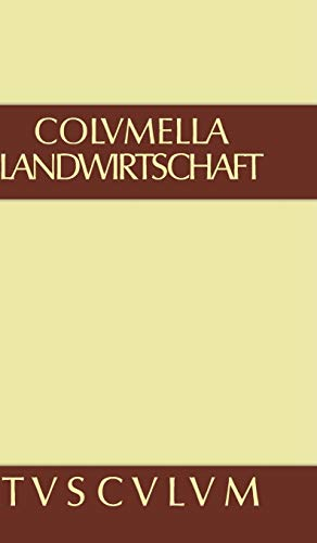 Lucius Iunius Moderatus Columella: Zwölf Bücher über Landwirtschaft · Buch eines Unbekannten über Baumzüchtung.. Band I (Sammlung Tusculum)