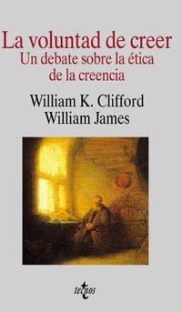 La voluntad de creer: Un debate sobre la ética de la creencia (Filosofía - Cuadernos De Filosofía...