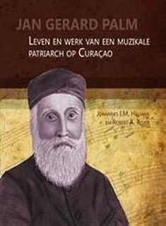 Jan Gerard Palm: Leven En Werk Van Een Muzikale Patriarch Op Curacao (Boekerij