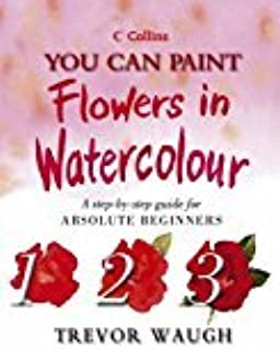 By Trevor Waugh - You Can Paint Flowers in Watercolour (Collins You Can Paint) (2004-03-01) [Hardcover]