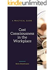 Cost Consciousness in the Workplace: A Practical Guide (Management Book 10)
