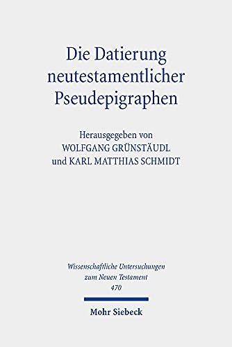 Die Datierung neutestamentlicher Pseudepigraphen: Herausforderungen und neuere Lösungsansätze (Wissenschaftliche Untersuchungen zum Neuen Testament)