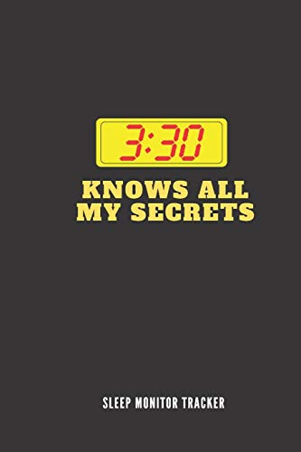 3.30 Knows All My Secrets Sleep Monitor Tracker: Track Your Sleep Pattern To Help Cure Insomnia / Sleep Journal Log / Monitor Your Sleeping Habits / Sleep Disorder Tracking / Record Sleeping Pattern