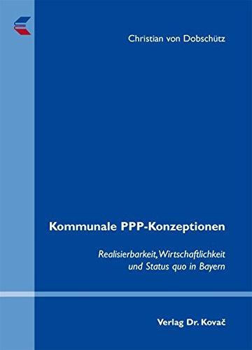 Kommunale PPP-Konzeptionen: Realisierbarkeit, Wirtschaftlichkeit und Status quo in Bayern (Schriftenreihe Volkswirtschaftliche Forschungsergebnisse)
