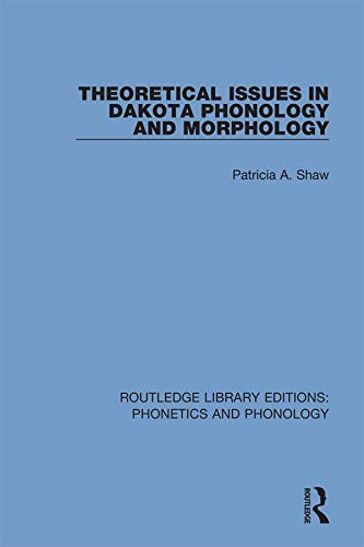 Theoretical Issues in Dakota Phonology and Morphology (Routledge Library Editions: Phonetics and...