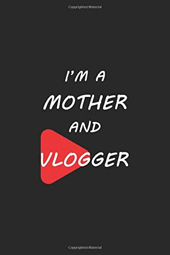 I'm A Mother And Vlogger: Vlogging Planner, Vlogging Gift Idea, Writing, Note Taking And Sketching, 6 x 9 110 Page Notebook.