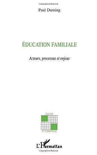 Education familiale: Acteurs, processus et enjeux