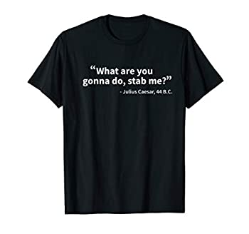 Julius Caesar What Are You Gonna Do Rome History Funny T-Shirt