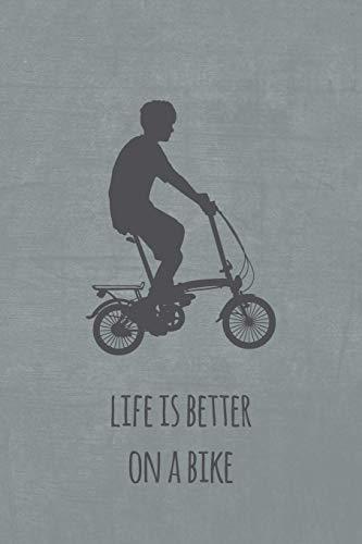 Life is better on a bike: Notizbuch oder Journal für Faltradfahrer und Spezialradfans