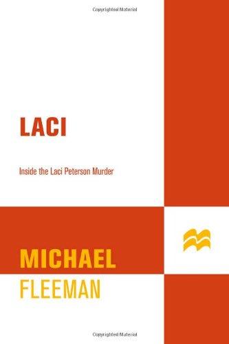 Laci: Inside the Laci Peterson Murder (St. Martin's True Crime Library)
