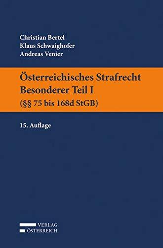 Österreichisches Strafrecht. Besonderer Teil I (§§ 75 bis 168d StGB)