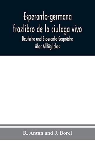 Esperanto-germana frazlibro de la ciutaga vivo: Deutsche und Esperanto-Gespräche über Alltägliches (German Edition) (Paperback)
