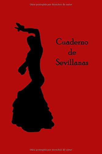 Cuaderno de Sevillanas: Libro en blanco para escribir tus sevillanas favoritas, 120 paginas, tapa blanda, flamenco