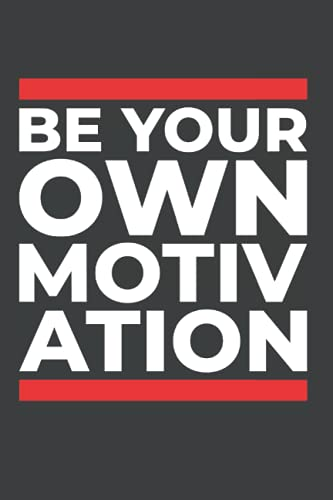 Be Your Own Motivation - Students Or Gym Lovers Notebook: Composition Notebook, Journal And Planner   Personal Diary   6 X 9'   110 Pages Dot Grid   Ideal Gift   Office Equipment   Calligraphy